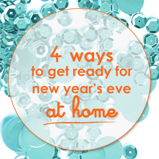 4 ways to get ready for new year's eve at home