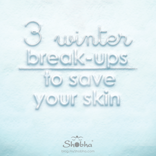 3 Winter Break-Ups to Save Your Skin